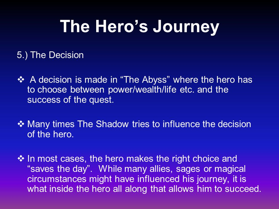"""The Hero's Journey 5.) The Decision  A decision is made in """"The Abyss"""" where the hero has to choose between power/wealth/life etc. and the success of"""