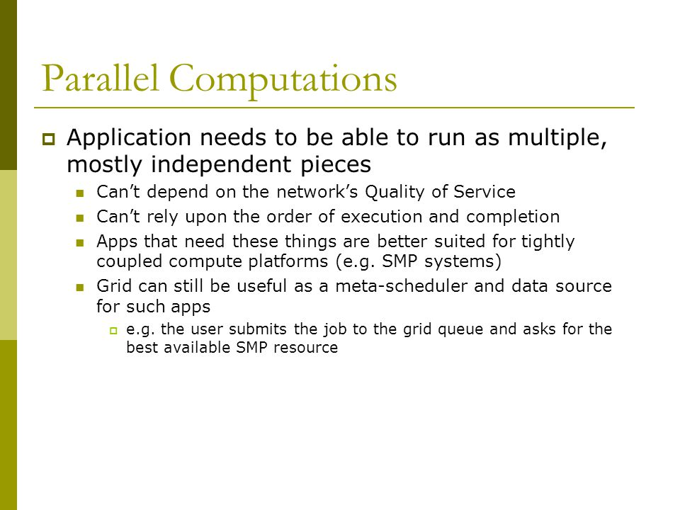 Parallel Computations  Application needs to be able to run as multiple, mostly independent pieces Can't depend on the network's Quality of Service Ca