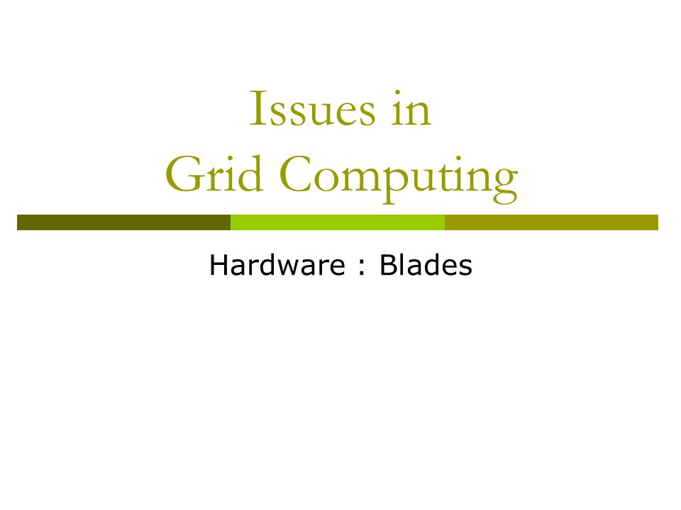 Issues in Grid Computing Hardware : Blades