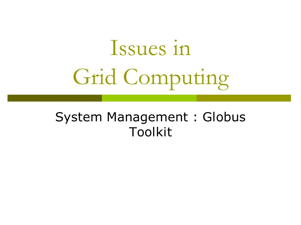 Issues in Grid Computing System Management : Globus Toolkit