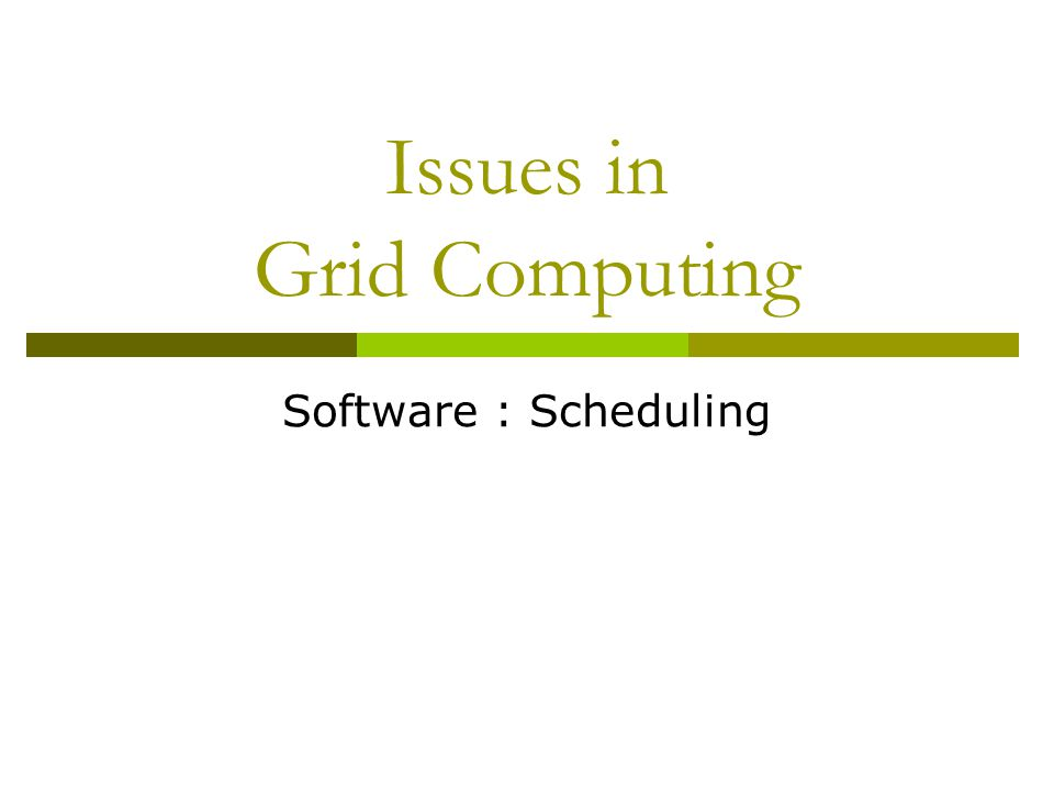 Issues in Grid Computing Software : Scheduling