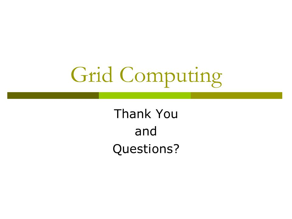 Grid Computing Thank You and Questions?