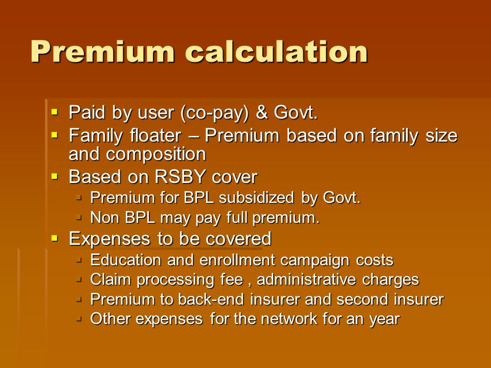 Premium calculation  Paid by user (co-pay) & Govt.