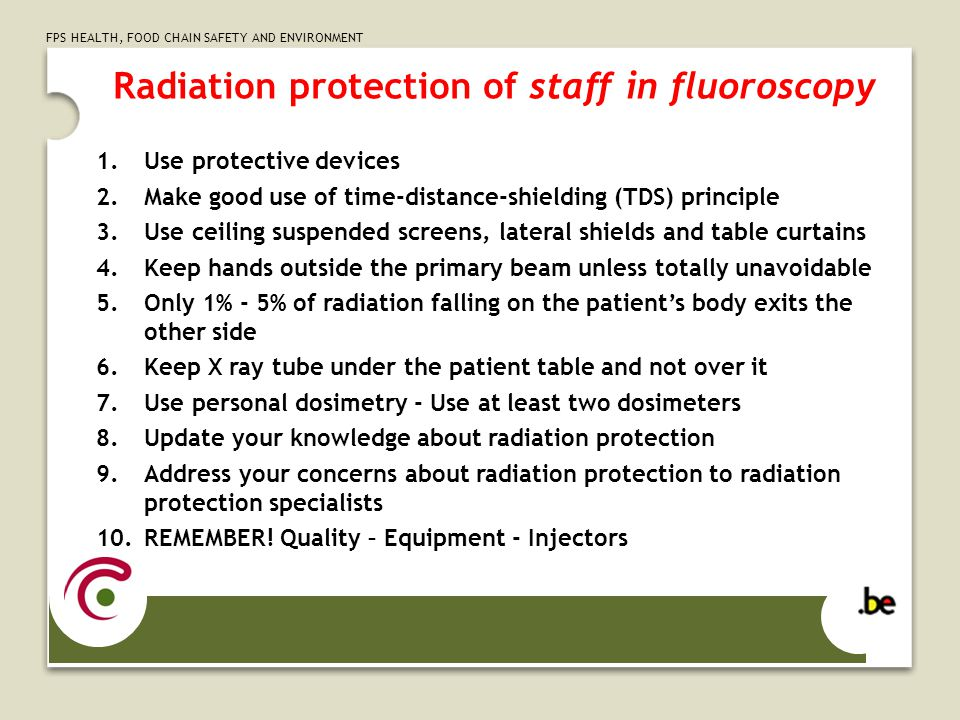 FPS HEALTH, FOOD CHAIN SAFETY AND ENVIRONMENT Radiation protection of staff in fluoroscopy 1.Use protective devices 2.Make good use of time-distance-s