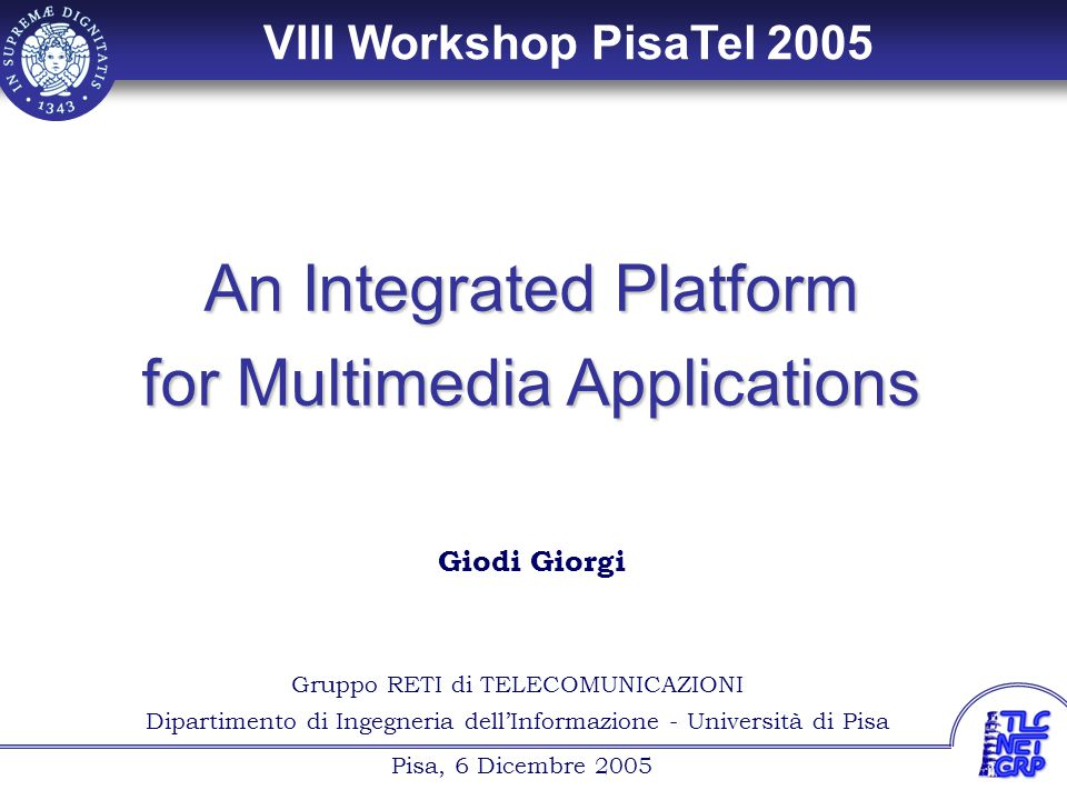 2 Giodi Giorgi Technologies & components System and Services –Distance Learning –Voice over IP –Video steaming & Video on Demand –TV broadcasting Network infrastructure –Streaming platform –Multi-Access Inter-Domain architecture for dynamic setup of QoS-IP services that does not interfere with the background signaling –End-to-end dynamic and tailored Quality of Service IWU (Inter Working Unit)