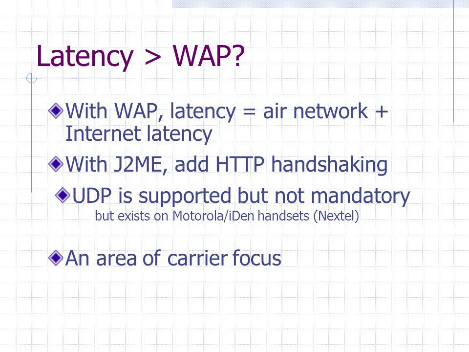Latency > WAP.
