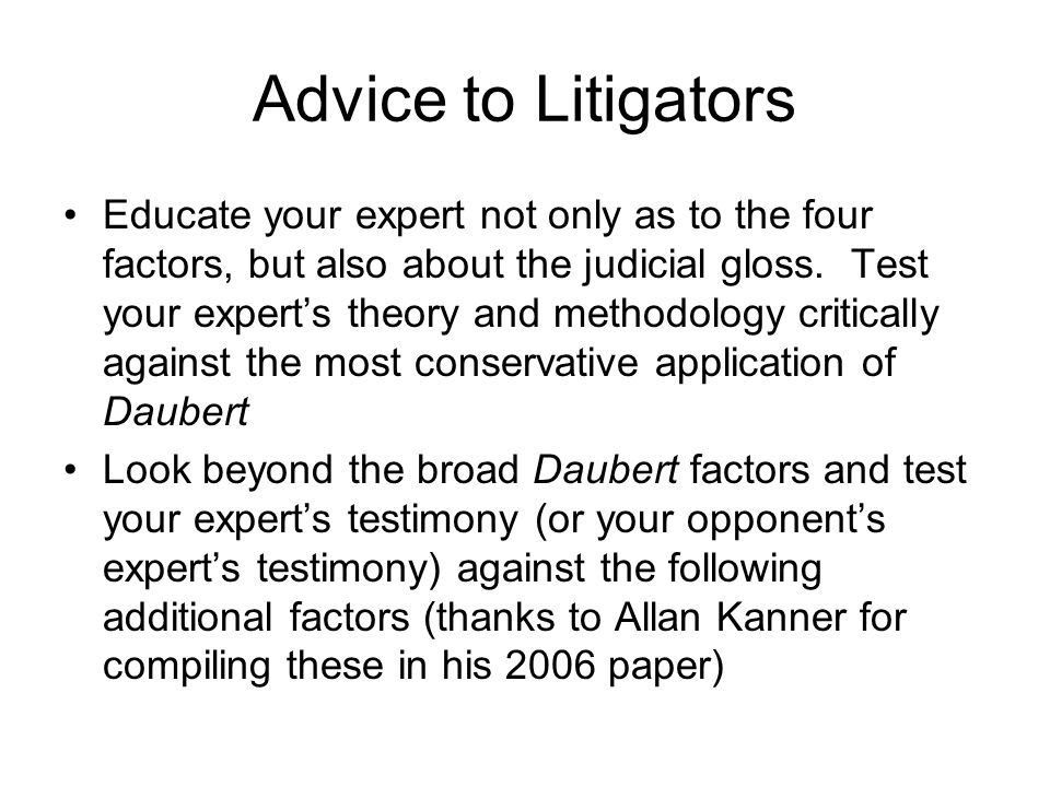 Advice to Litigators Educate your expert not only as to the four factors, but also about the judicial gloss.