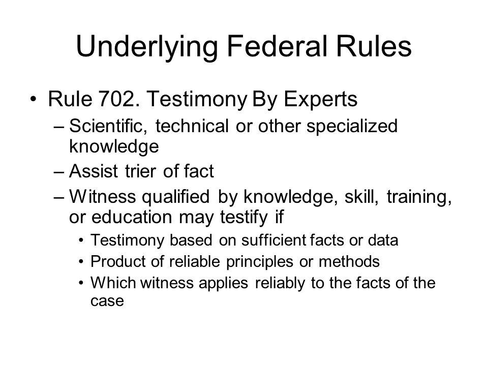Rationale Behind Daubert Test Rules 702 and 703 adopted 1975 Supreme Court in Daubert v Merrill Dow Pharmaceuticals, Inc., 509 U.S.