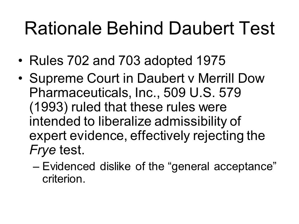 Rationale Behind Daubert Test Rules 702 and 703 adopted 1975 Supreme Court in Daubert v Merrill Dow Pharmaceuticals, Inc., 509 U.S.
