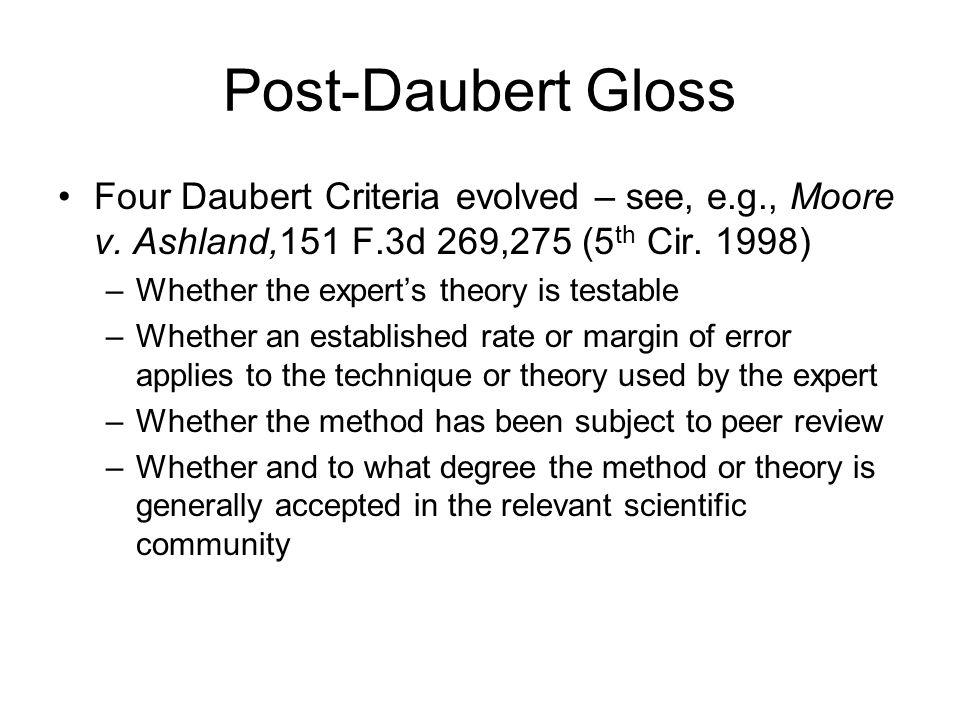 Criticisms of Daubert Most criticism of Daubert comes from the plaintiffs' bar Note: More plaintiff-proffered expert testimony than defendant-proffered expert testimony is rejected by courts applying Daubert.