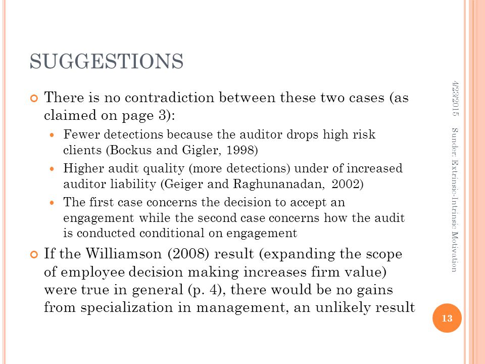 SUGGESTIONS There is no contradiction between these two cases (as claimed on page 3): Fewer detections because the auditor drops high risk clients (Bo