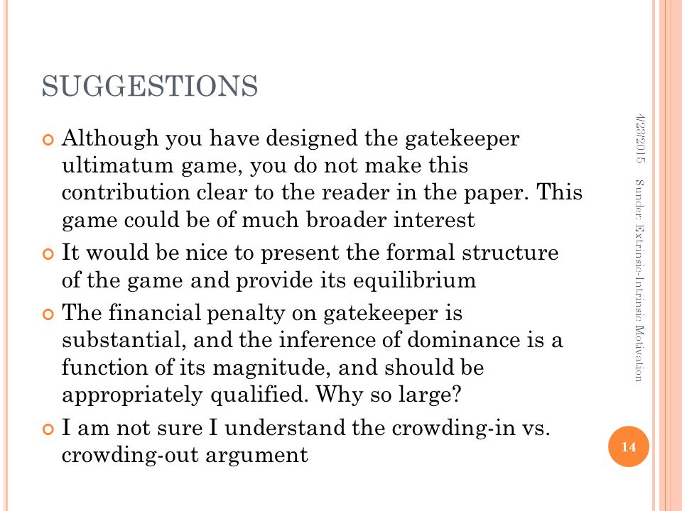 SUGGESTIONS Although you have designed the gatekeeper ultimatum game, you do not make this contribution clear to the reader in the paper.