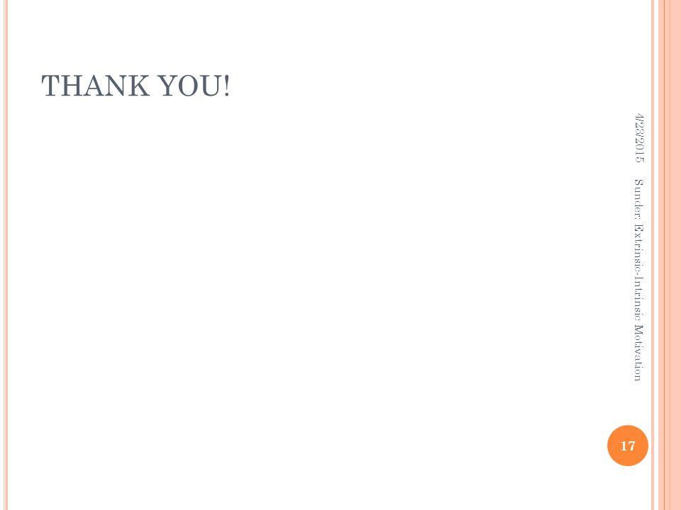 THANK YOU! 4/23/2015 17 Sunder: Extrinsic-Intrinsic Motivation
