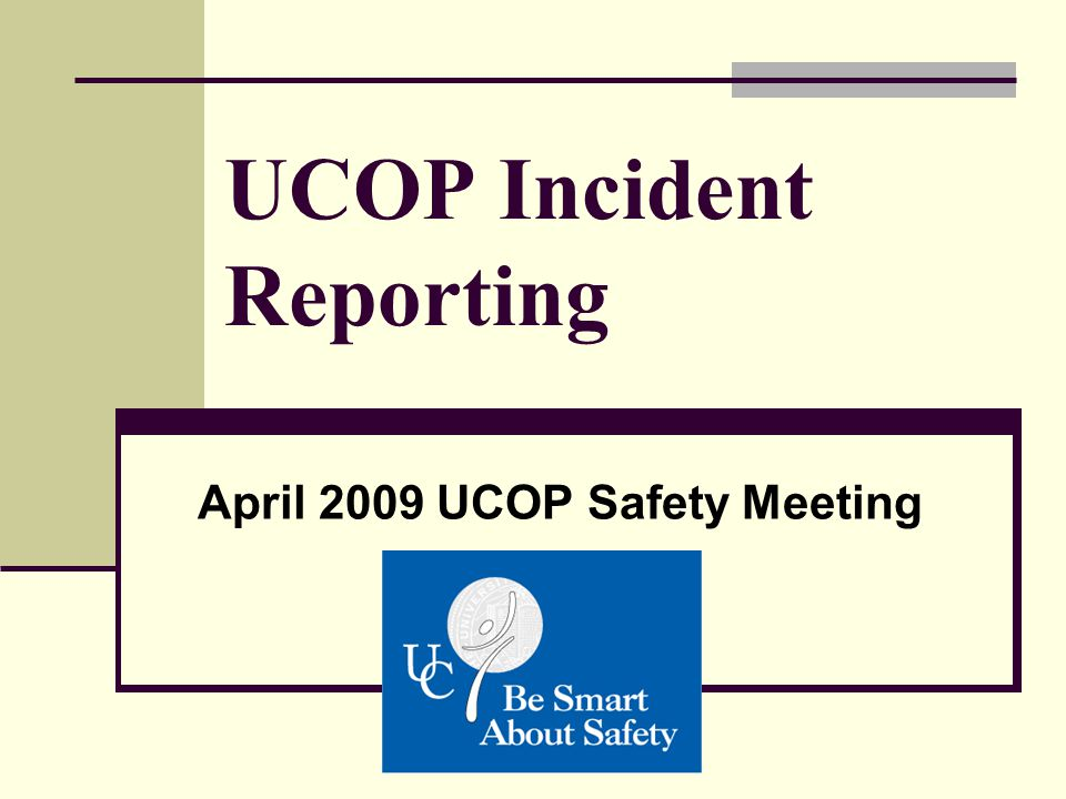 UCOP Incident Reporting April 2009 UCOP Safety Meeting