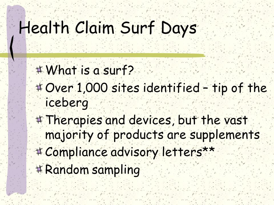 Health Claim Surf Days What is a surf? Over 1,000 sites identified – tip of the iceberg Therapies and devices, but the vast majority of products are s