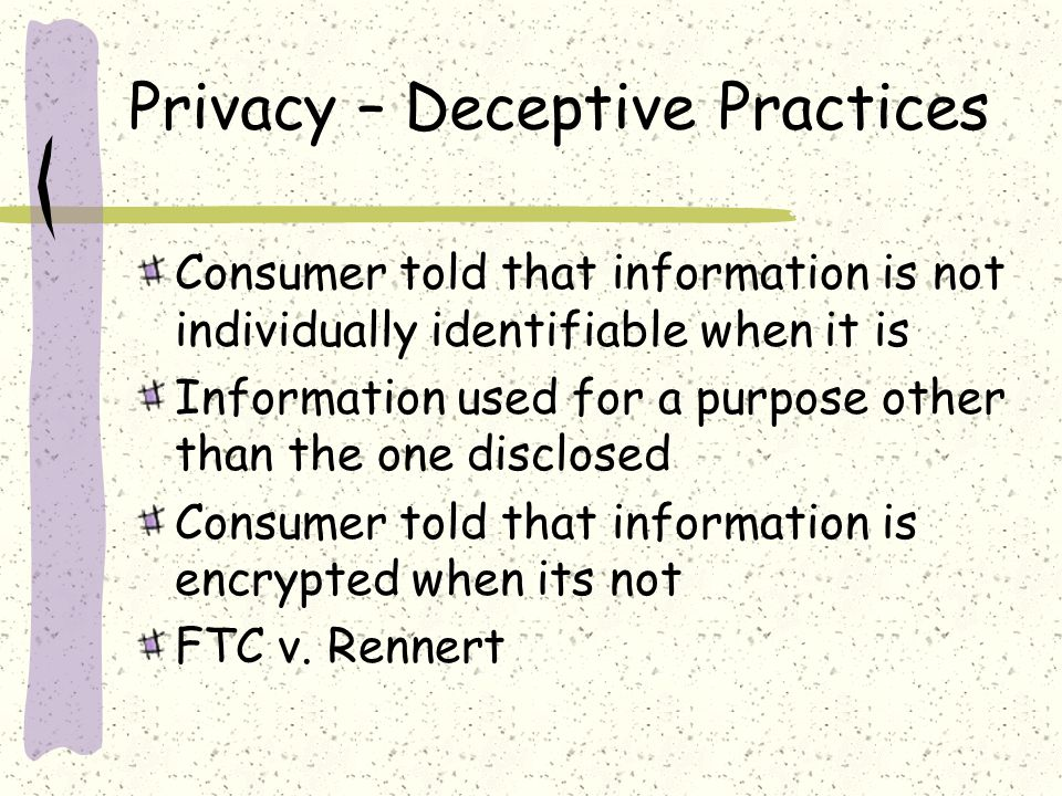 Privacy – Deceptive Practices Consumer told that information is not individually identifiable when it is Information used for a purpose other than the