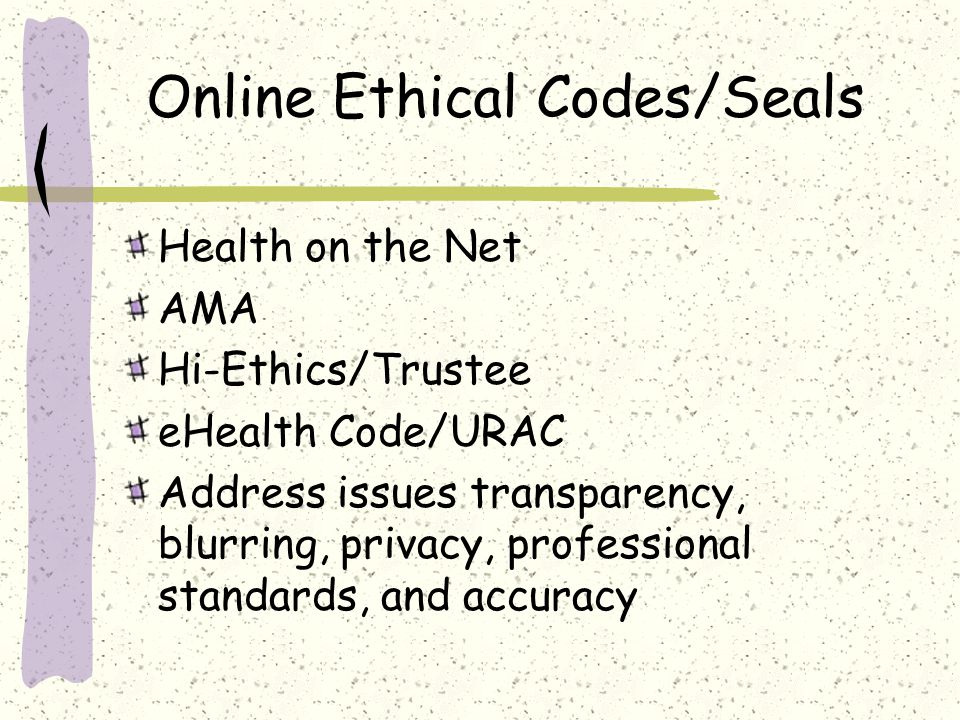 Online Ethical Codes/Seals Health on the Net AMA Hi-Ethics/Trustee eHealth Code/URAC Address issues transparency, blurring, privacy, professional stan