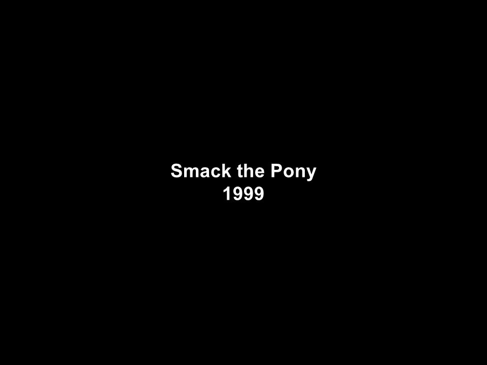Smack the Pony 1999