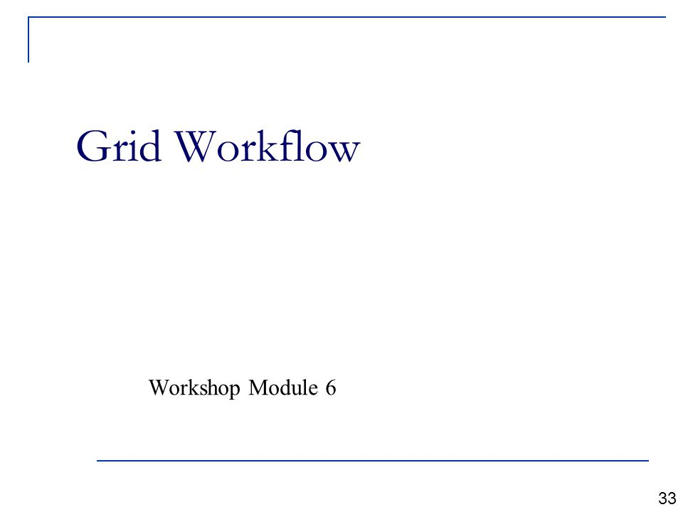 Grid Workflow Workshop Module 6 33
