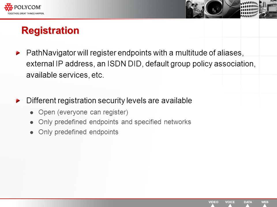 Registration PathNavigator will register endpoints with a multitude of aliases, external IP address, an ISDN DID, default group policy association, available services, etc.