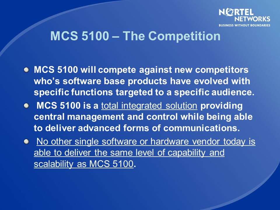 Positioning MCS 5100 in the Collaboration Market Many niche solutions on the market from specialist vendors of instant messaging, collaboration, video