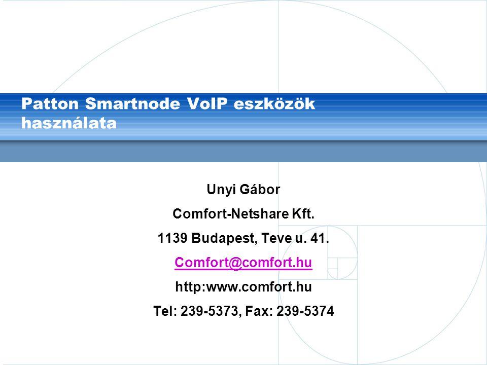 Patton Smartnode VoIP eszközök használata Unyi Gábor Comfort-Netshare Kft. 1139 Budapest, Teve u. 41. Comfort@comfort.hu http:www.comfort.hu Tel: 239-