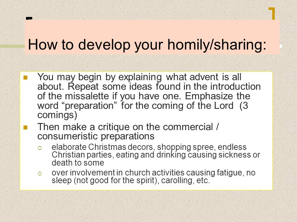How to develop your homily/sharing: You may begin by explaining what advent is all about. Repeat some ideas found in the introduction of the missalett