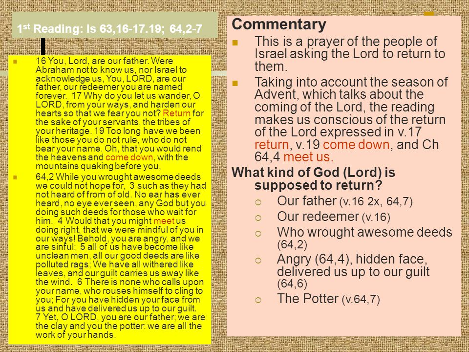 1 st Reading: Is 63,16-17.19; 64,2-7 16 You, Lord, are our father.