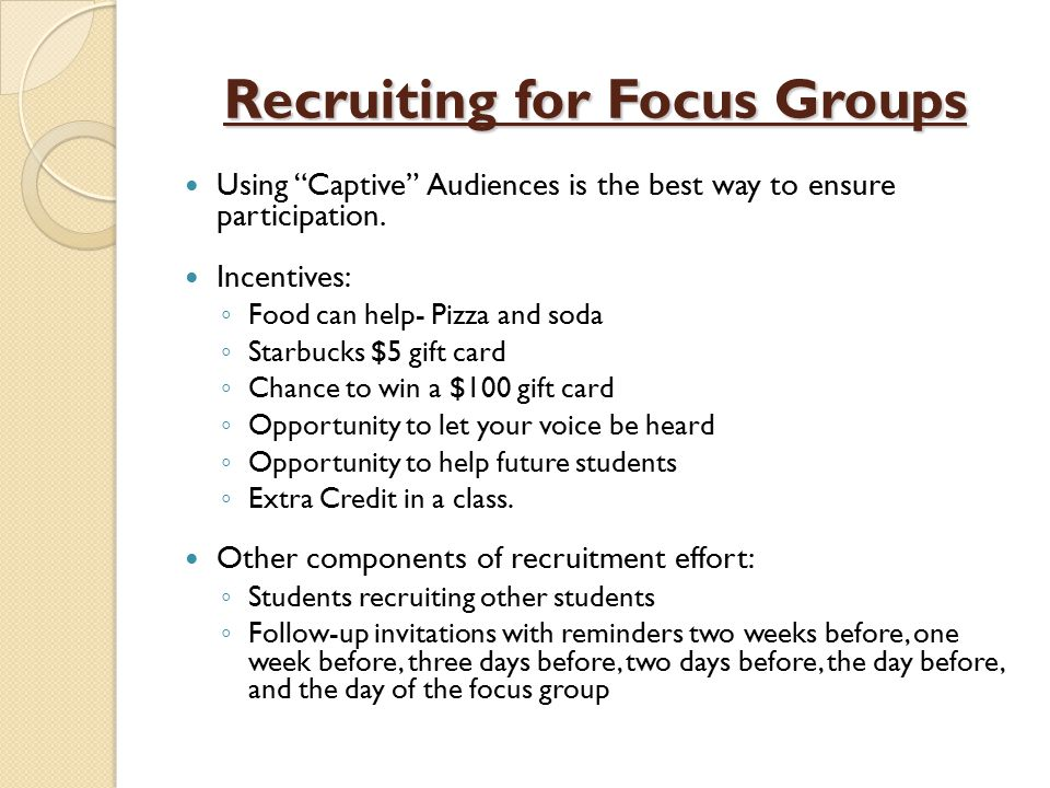 Recruiting for Focus Groups Using Captive Audiences is the best way to ensure participation.