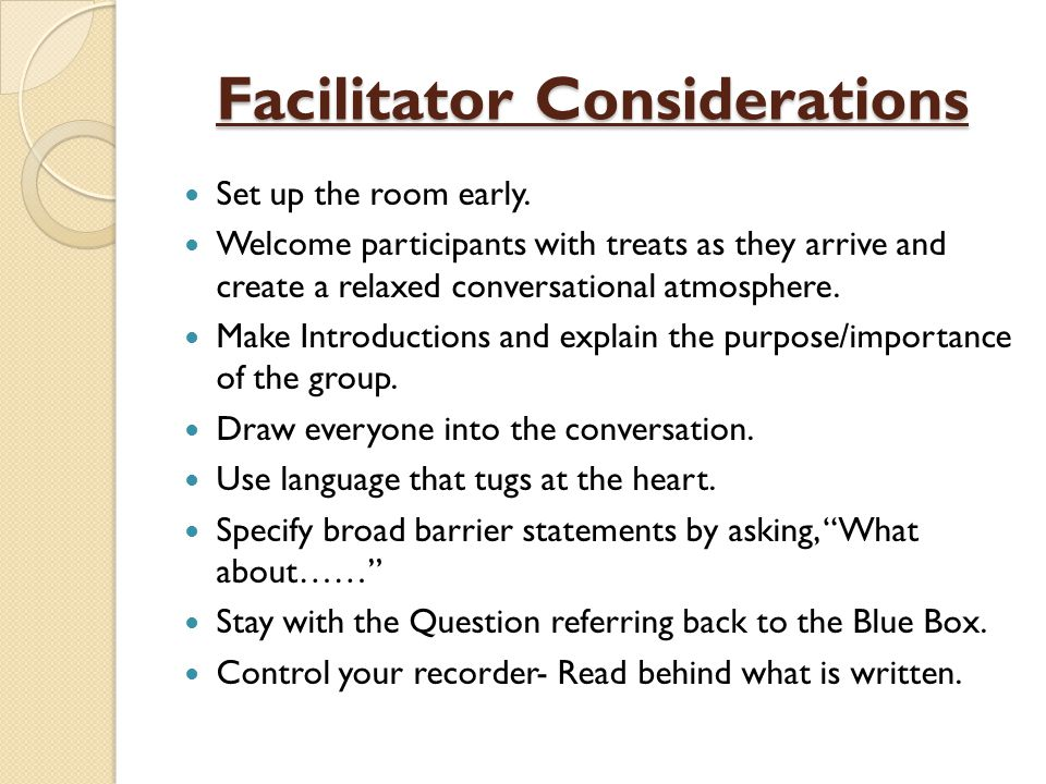 Facilitator Considerations Set up the room early.