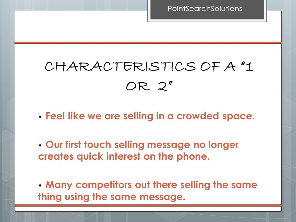 CHARACTERISTICS OF A 1 OR 2 Feel like we are selling in a crowded space.
