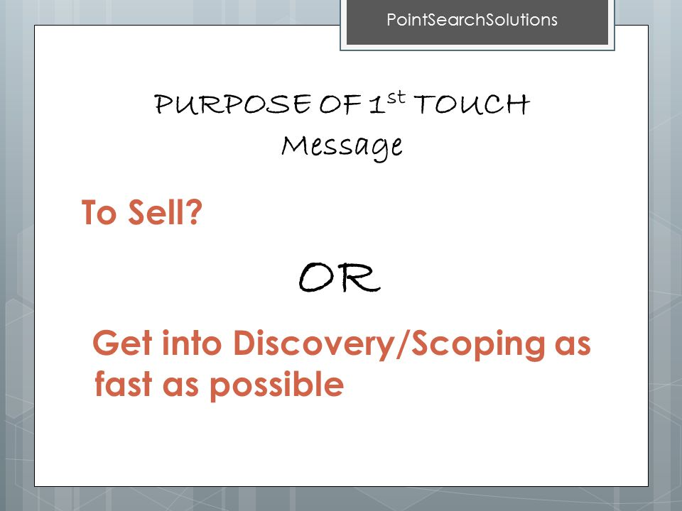 PURPOSE OF 1 st TOUCH Message To Sell.