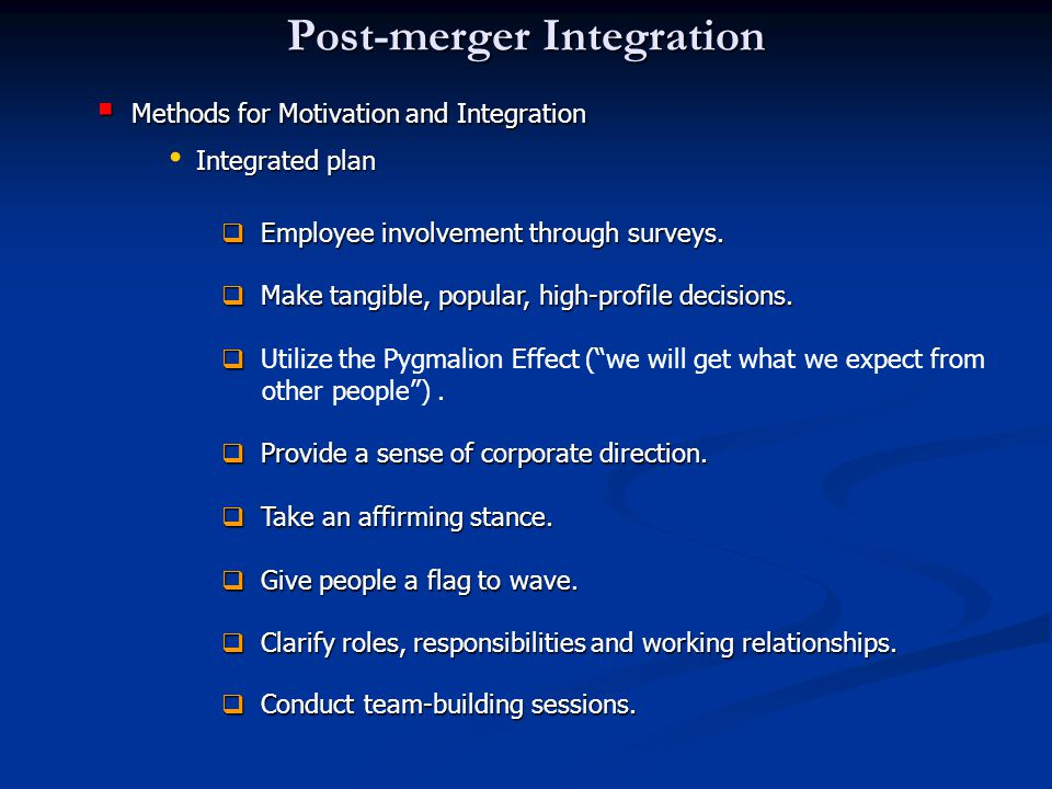 Post-merger Integration  Methods for Motivation and Integration Integrated plan  Employee involvement through surveys.