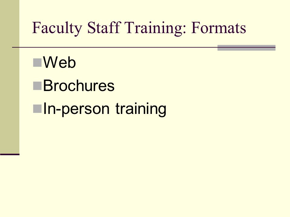 Faculty Staff Training: Formats Web Brochures In-person training