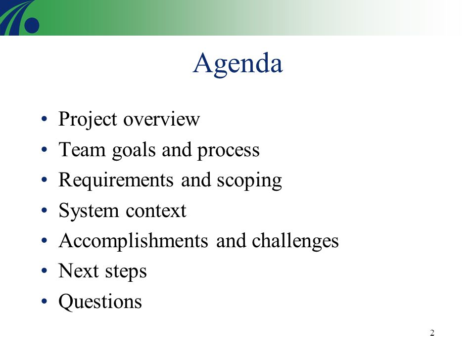 2 Agenda Project overview Team goals and process Requirements and scoping System context Accomplishments and challenges Next steps Questions