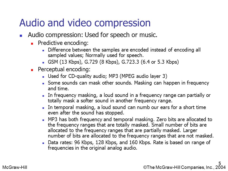 McGraw-Hill©The McGraw-Hill Companies, Inc., 2004 5 Audio and video compression Audio compression: Used for speech or music.