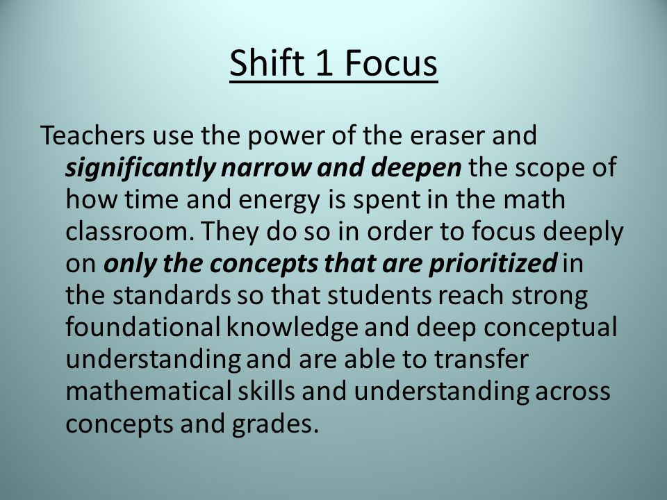 Shift 1 Focus Teachers use the power of the eraser and significantly narrow and deepen the scope of how time and energy is spent in the math classroom.