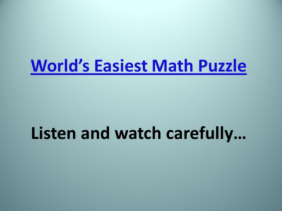 World's Easiest Math Puzzle World's Easiest Math Puzzle Listen and watch carefully…