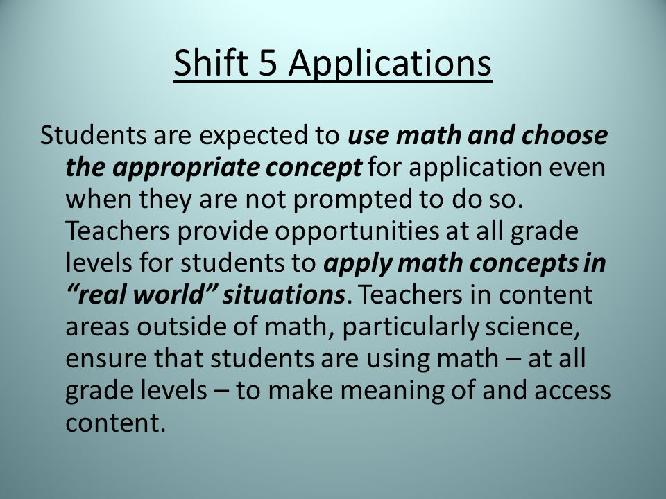 Shift 5 Applications Students are expected to use math and choose the appropriate concept for application even when they are not prompted to do so.