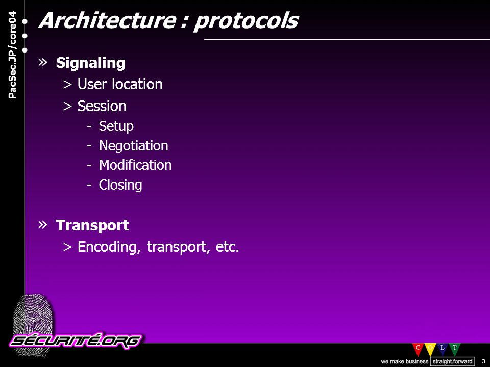 © 2004 Nicolas FISCHBACH PacSec.JP/core04 3 Architecture : protocols » Signaling >User location >Session -Setup -Negotiation -Modification -Closing » Transport >Encoding, transport, etc.