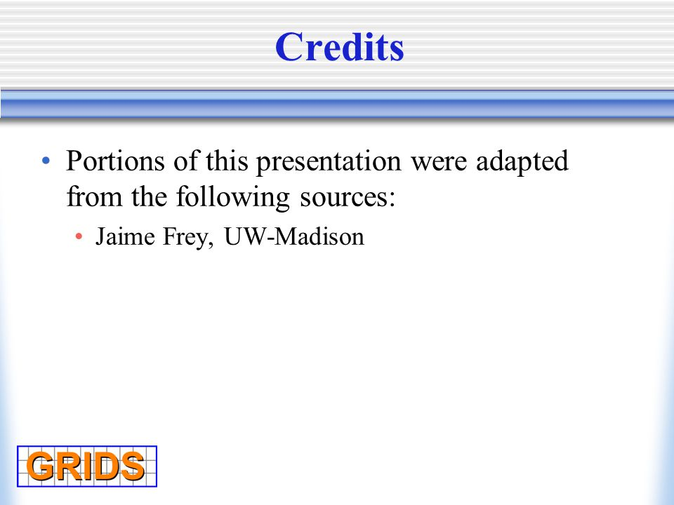 Credits Portions of this presentation were adapted from the following sources: Jaime Frey, UW-Madison