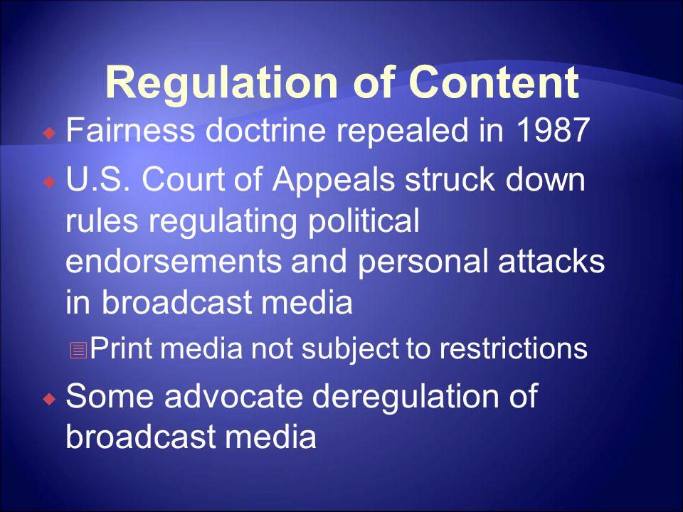 Regulation of Content  Fairness doctrine repealed in 1987  U.S.