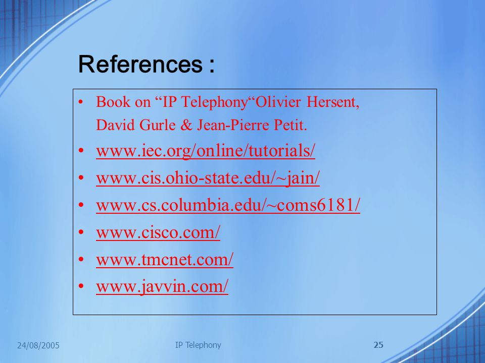 24/08/2005 IP Telephony25 References : Book on IP Telephony Olivier Hersent, David Gurle & Jean-Pierre Petit.