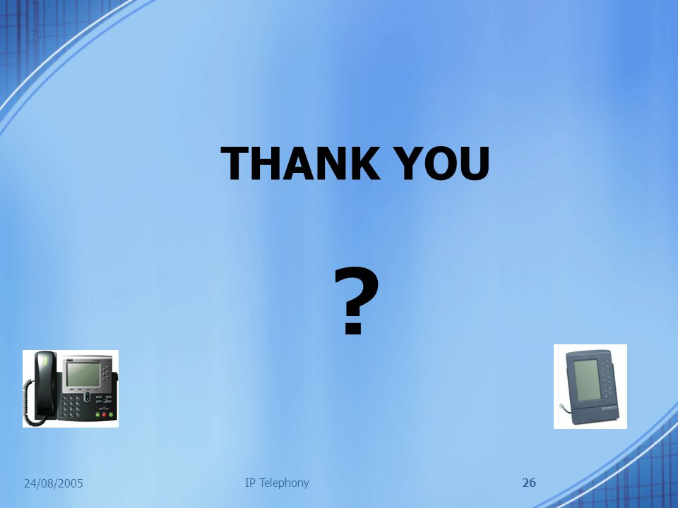 24/08/2005 IP Telephony26 THANK YOU