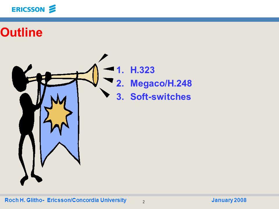 23 Roch H.Glitho- Ericsson/Concordia UniversityJanuary 2008 Megaco / H.248 1.