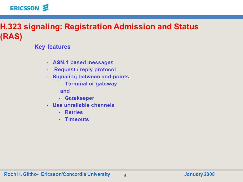 17 Roch H. Glitho- Ericsson/Concordia UniversityJanuary 2008 H.323 signaling: Logical channels.