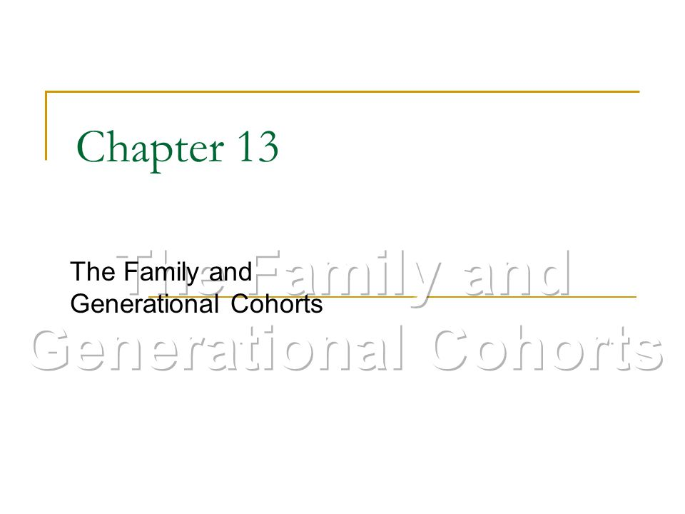 Chapter 13 The Family and Generational Cohorts