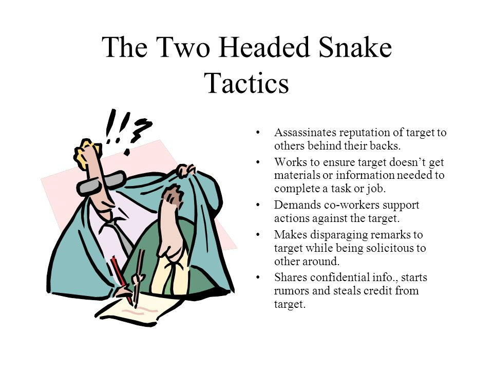 The Two Headed Snake Tactics Assassinates reputation of target to others behind their backs. Works to ensure target doesn't get materials or informati