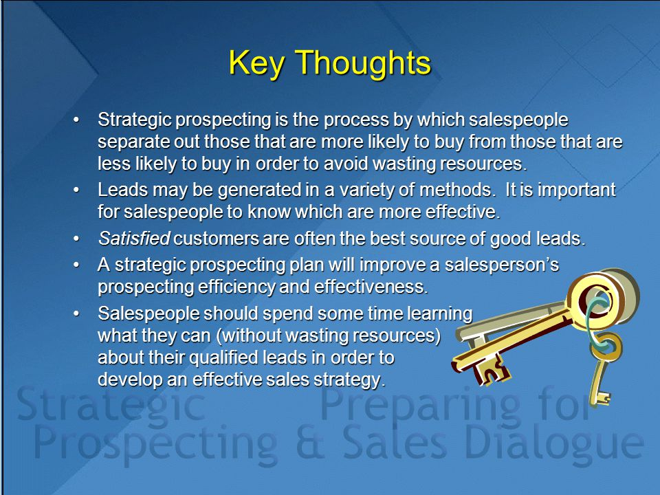 Key Thoughts Strategic prospecting is the process by which salespeople separate out those that are more likely to buy from those that are less likely