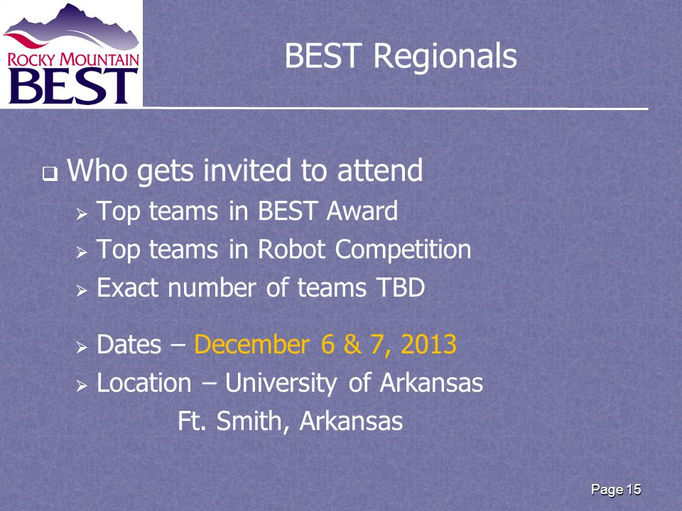 BEST Regionals   Who gets invited to attend   Top teams in BEST Award   Top teams in Robot Competition   Exact number of teams TBD   Dates – December 6 & 7, 2013   Location – University of Arkansas Ft.